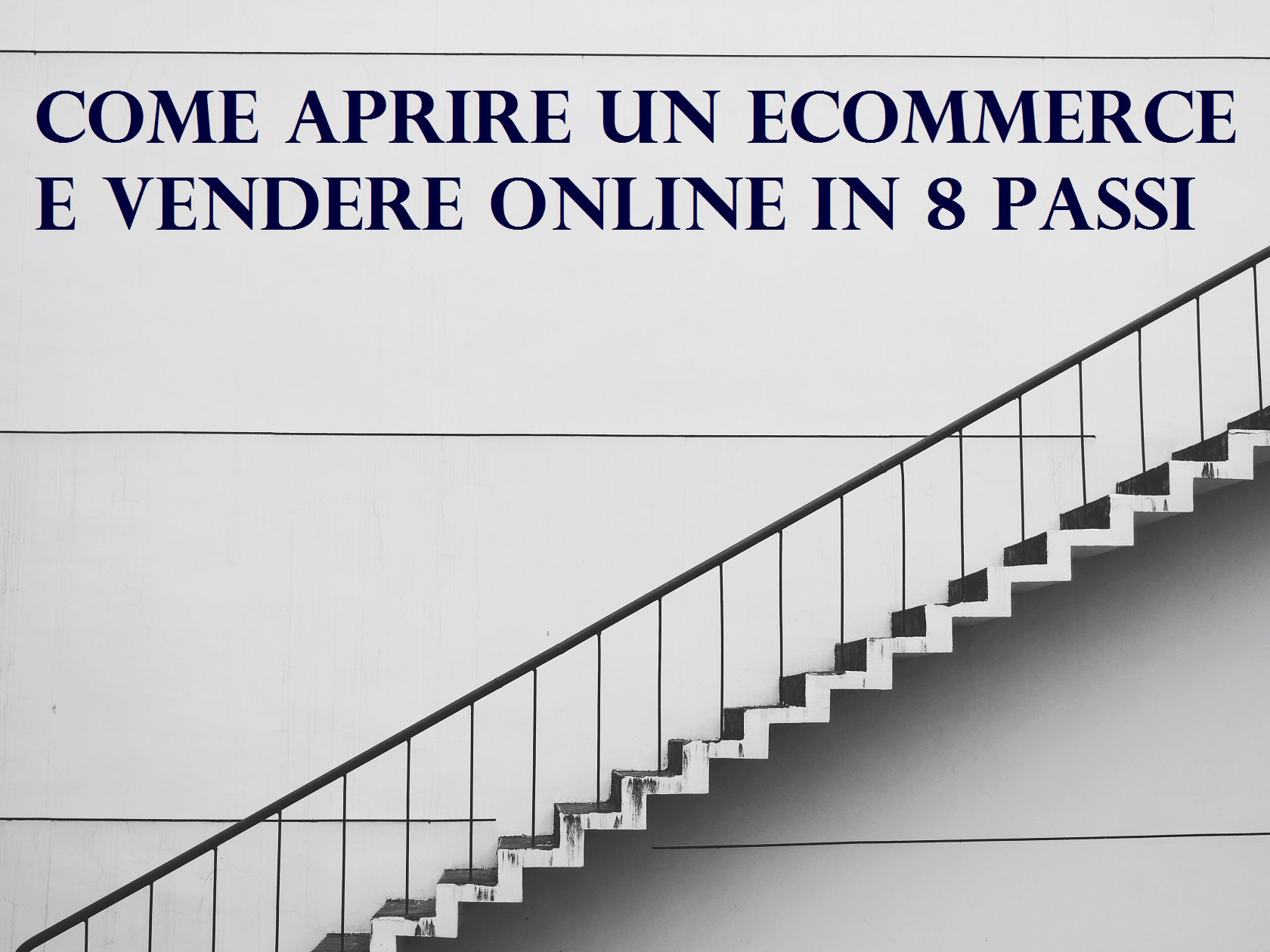 Come aprire un ecommerce e vendere online in 8 passi - Segui la scala step by step